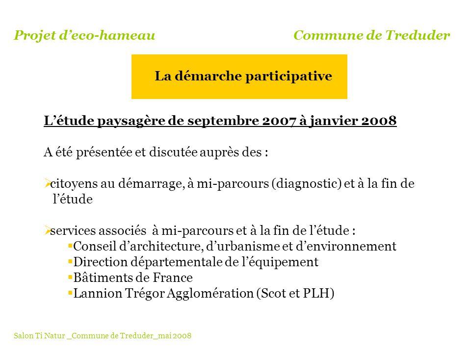 Létude paysagère de septembre 2007 à janvier 2008 A été présentée et discutée auprès des : citoyens au démarrage, à mi-parcours (diagnostic) et à la f