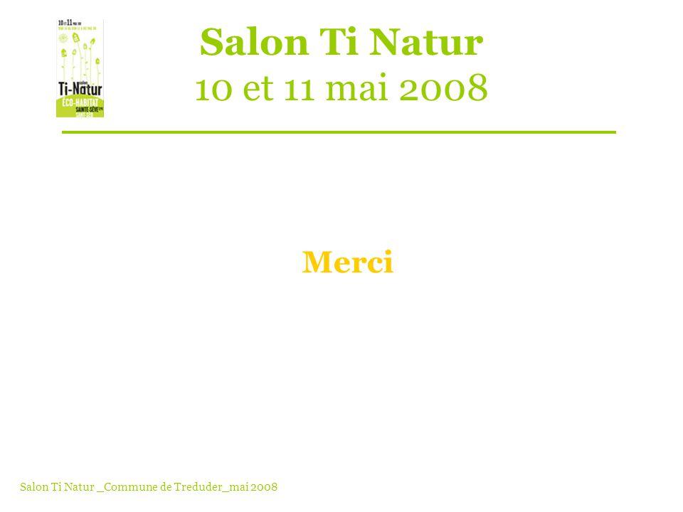 Salon Ti Natur 10 et 11 mai 2008 Merci Salon Ti Natur _Commune de Treduder_mai 2008