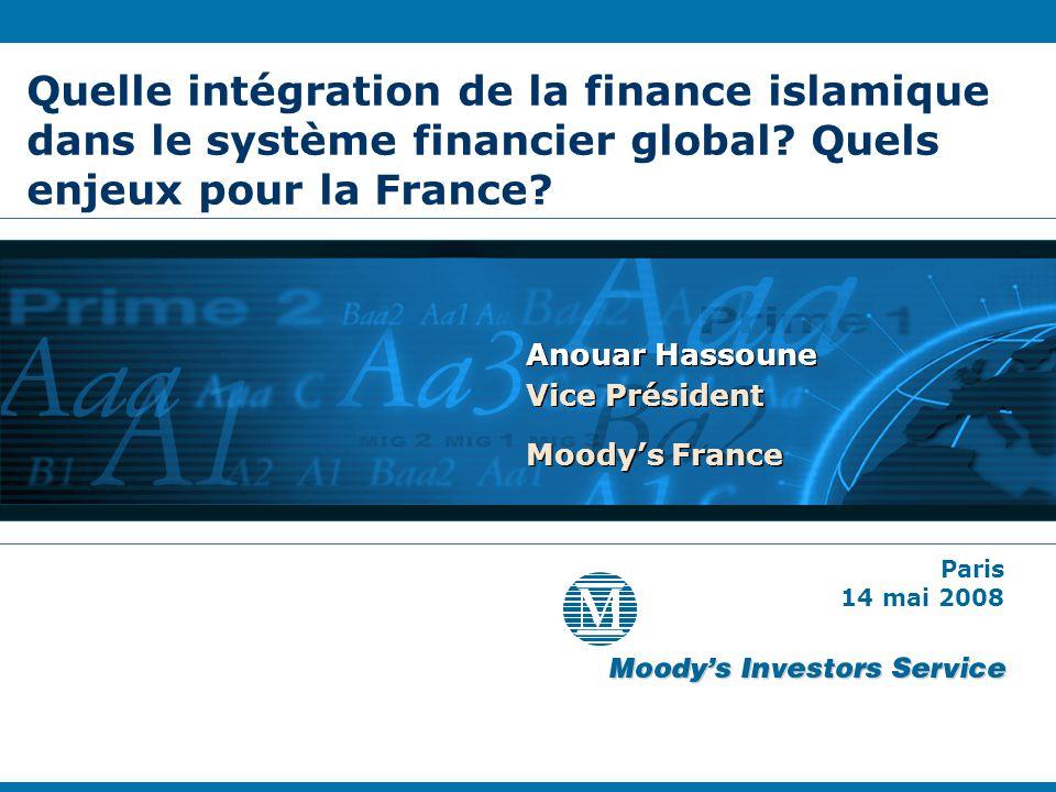 Quelle intégration de la finance islamique dans le système financier global? Quels enjeux pour la France? Anouar Hassoune Vice Président Moodys France