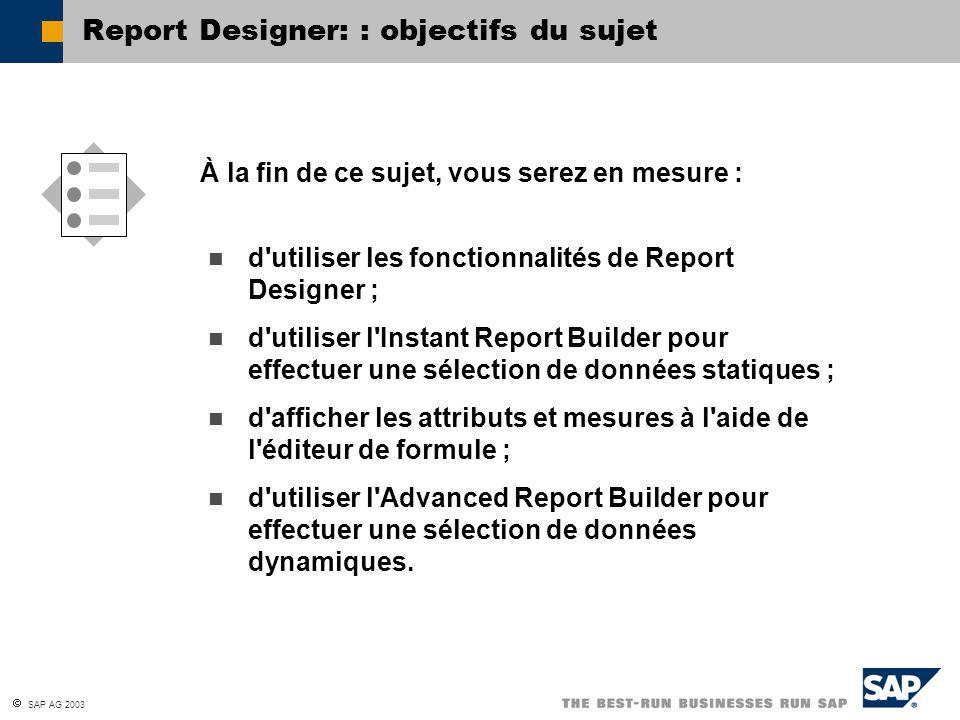 SAP AG 2003 d'utiliser les fonctionnalités de Report Designer ; d'utiliser l'Instant Report Builder pour effectuer une sélection de données statiques