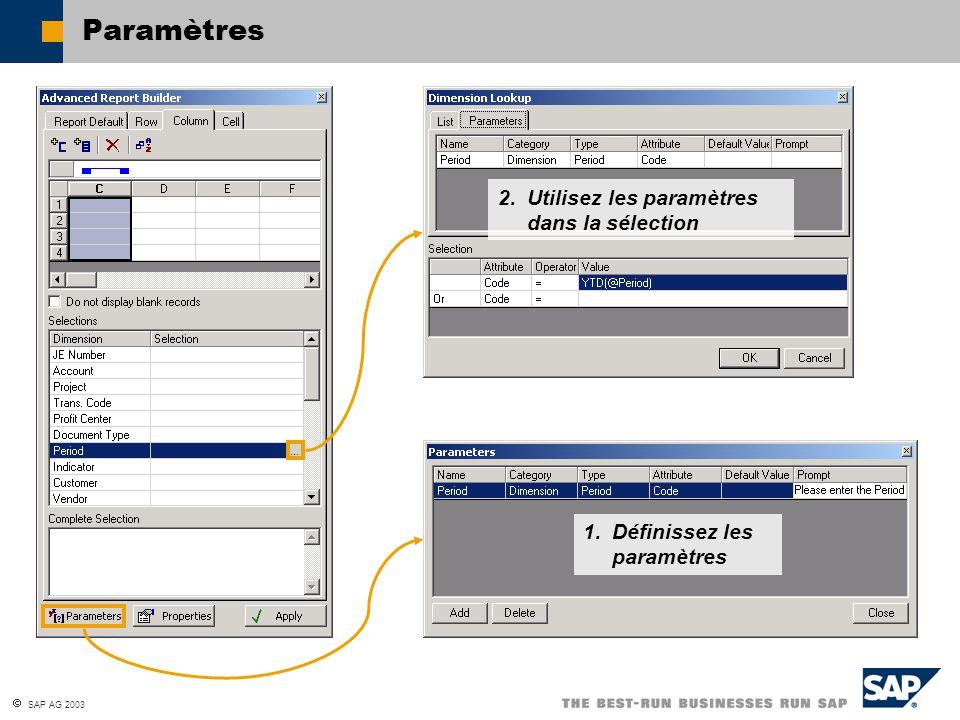 SAP AG 2003 Paramètres 1. Définissez les paramètres 2. Utilisez les paramètres dans la sélection