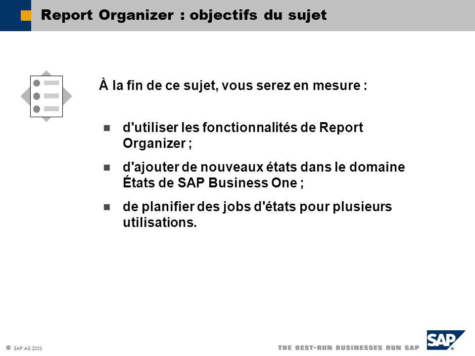 SAP AG 2003 d'utiliser les fonctionnalités de Report Organizer ; d'ajouter de nouveaux états dans le domaine États de SAP Business One ; de planifier
