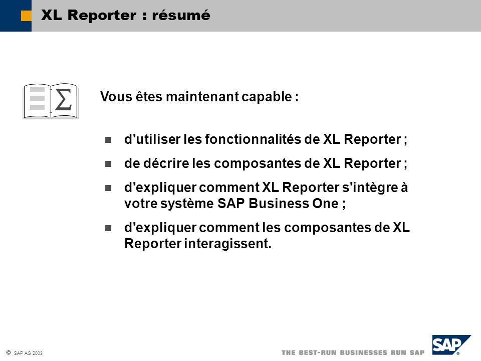 SAP AG 2003 d'utiliser les fonctionnalités de XL Reporter ; de décrire les composantes de XL Reporter ; d'expliquer comment XL Reporter s'intègre à vo