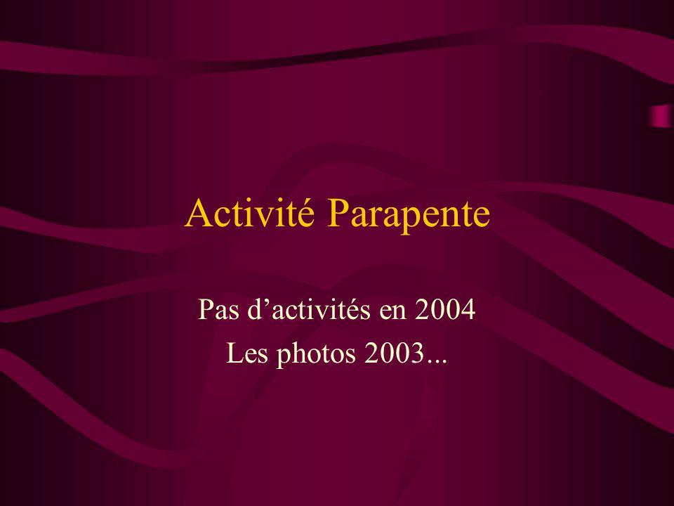 Activité Parapente Pas dactivités en 2004 Les photos 2003...