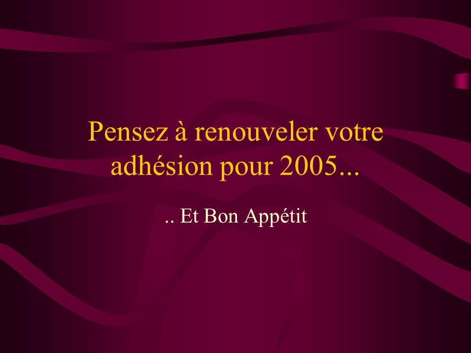 Pensez à renouveler votre adhésion pour 2005..... Et Bon Appétit