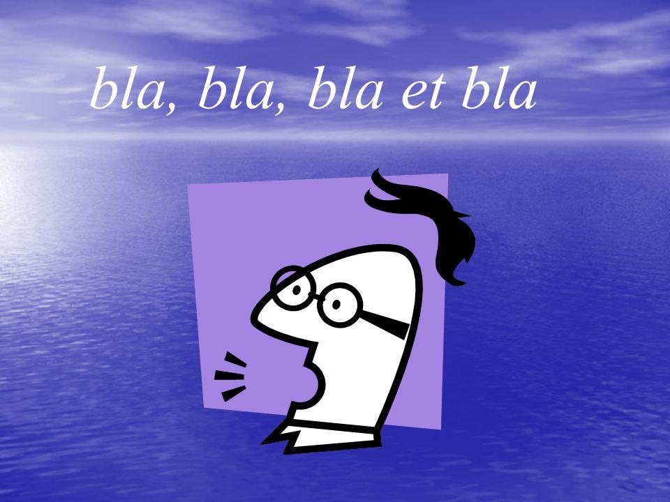 bla, bla, bla et bla