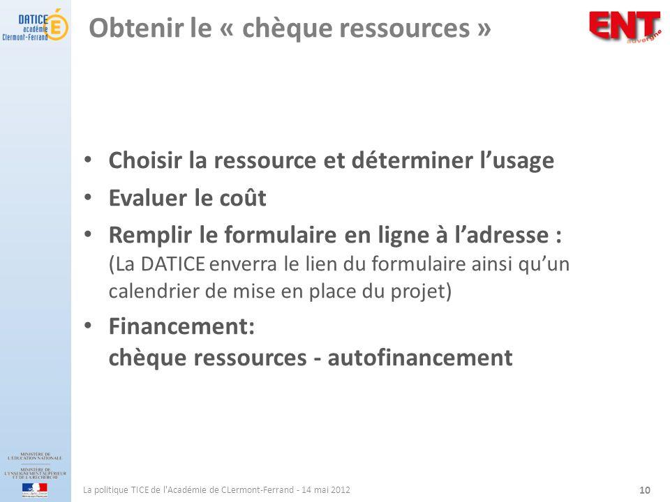 Obtenir le « chèque ressources » Choisir la ressource et déterminer lusage Evaluer le coût Remplir le formulaire en ligne à ladresse : (La DATICE enve
