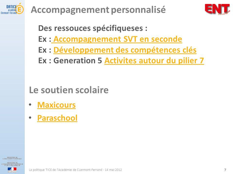 Accompagnement personnalisé Maxicours Paraschool La politique TICE de l'Académie de CLermont-Ferrand - 14 mai 2012 7 Le soutien scolaire Des ressouces
