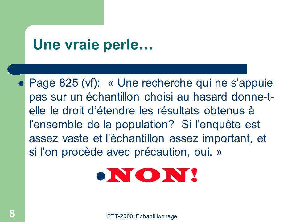 STT-2000; Échantillonnage 8 Une vraie perle… Page 825 (vf): « Une recherche qui ne sappuie pas sur un échantillon choisi au hasard donne-t- elle le dr