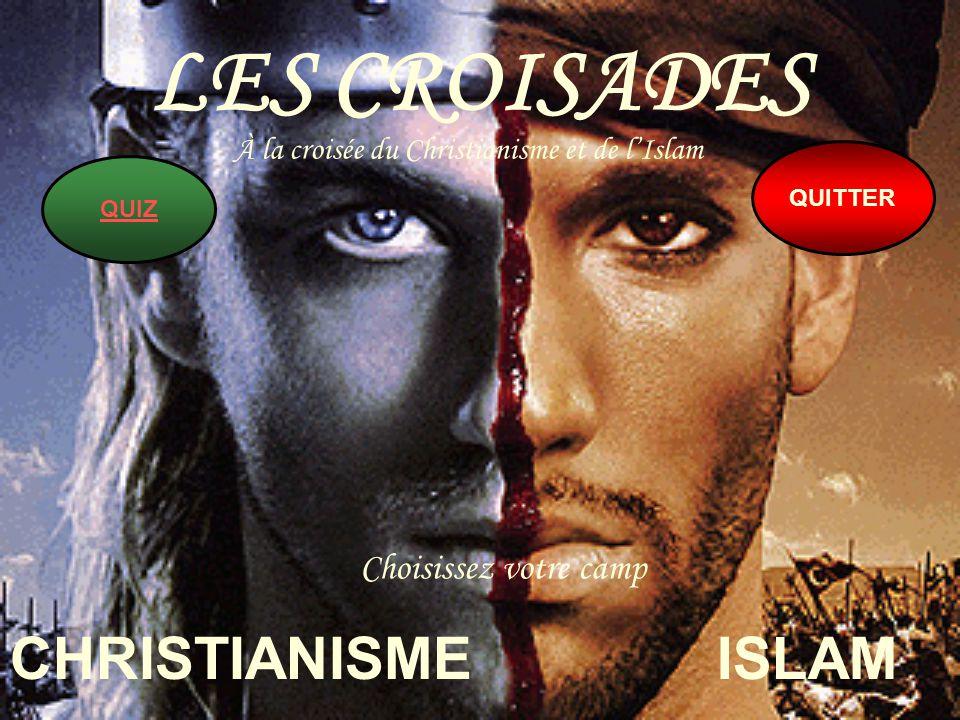 LES CROISADES À la croisée du Christianisme et de lIslam Choisissez votre camp CHRISTIANISMEISLAM QUIZ QUITTER