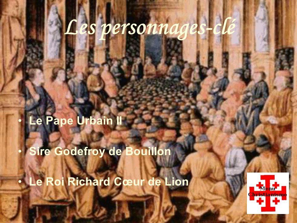 Les personnages-clé Le Pape Urbain II Sire Godefroy de Bouillon Le Roi Richard Cœur de Lion
