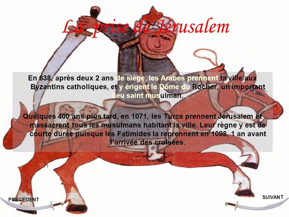 La prise de Jérusalem En 638, après deux 2 ans de siège, les Arabes prennent la ville aux Byzantins catholiques, et y érigent le Dôme du Rocher, un important lieu saint musulman.