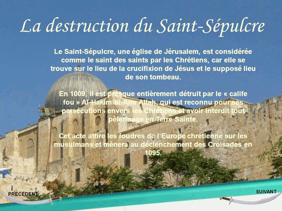 La destruction du Saint-Sépulcre PRÉCÉDENT SUIVANT Le Saint-Sépulcre, une église de Jérusalem, est considérée comme le saint des saints par les Chrétiens, car elle se trouve sur le lieu de la crucifixion de Jésus et le supposé lieu de son tombeau.
