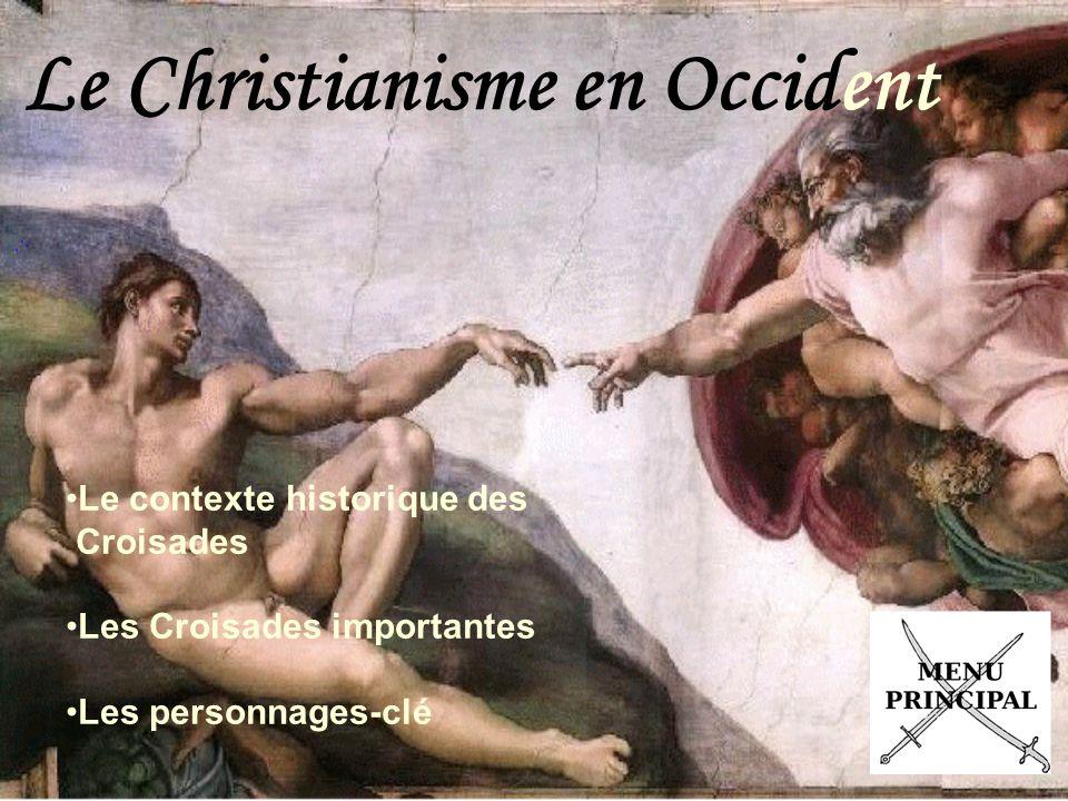 Le Christianisme en Occident Le contexte historique des Croisades Les Croisades importantes Les personnages-clé