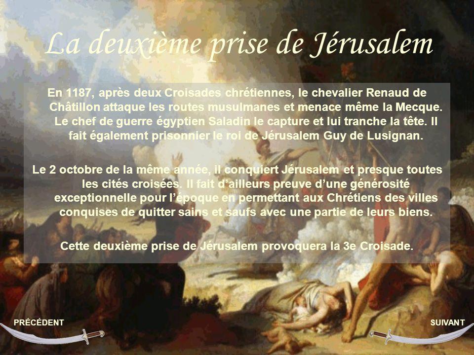 La deuxième prise de Jérusalem En 1187, après deux Croisades chrétiennes, le chevalier Renaud de Châtillon attaque les routes musulmanes et menace mêm