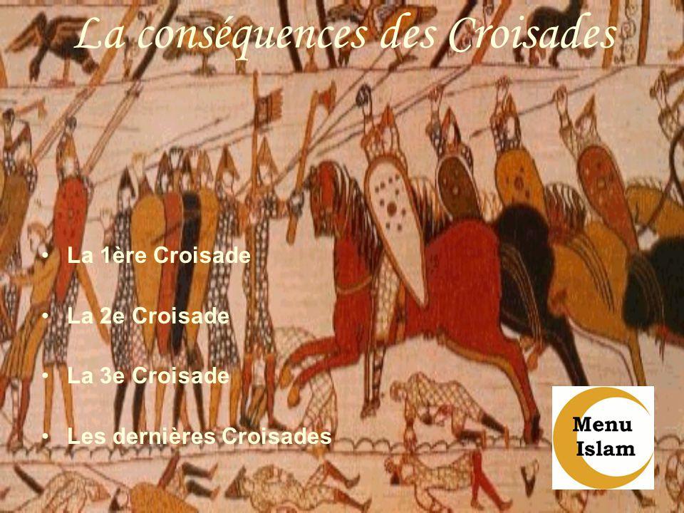 La conséquences des Croisades La 1ère Croisade La 2e Croisade La 3e Croisade Les dernières Croisades