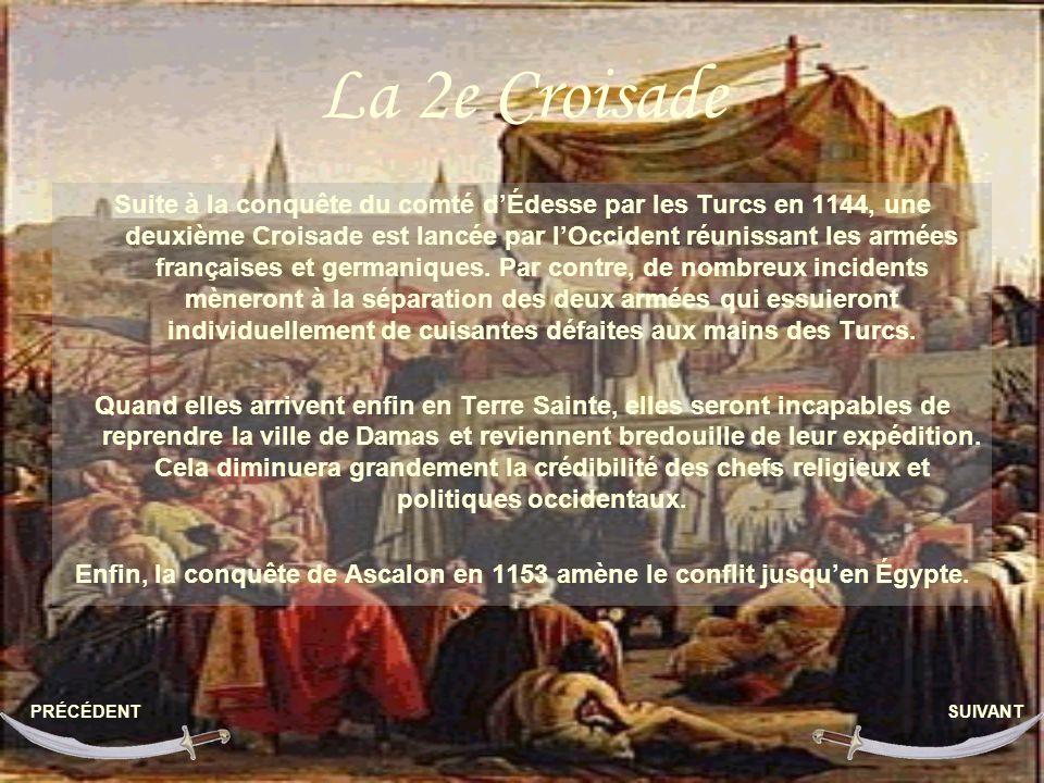 La 2e Croisade Suite à la conquête du comté dÉdesse par les Turcs en 1144, une deuxième Croisade est lancée par lOccident réunissant les armées françaises et germaniques.