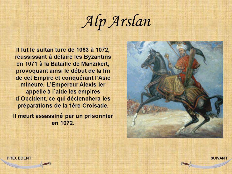 Alp Arslan PRÉCÉDENTSUIVANT Il fut le sultan turc de 1063 à 1072, réussissant à défaire les Byzantins en 1071 à la Bataille de Manzikert, provoquant ainsi le début de la fin de cet Empire et conquérant lAsie mineure.