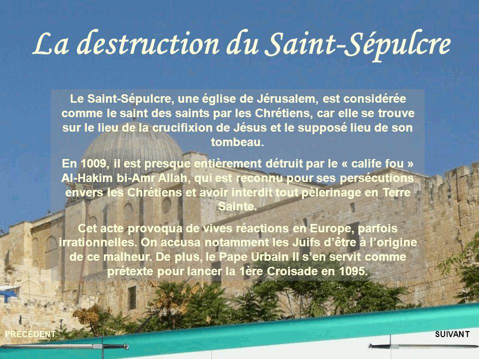 La destruction du Saint-Sépulcre PRÉCÉDENTSUIVANT Le Saint-Sépulcre, une église de Jérusalem, est considérée comme le saint des saints par les Chrétie