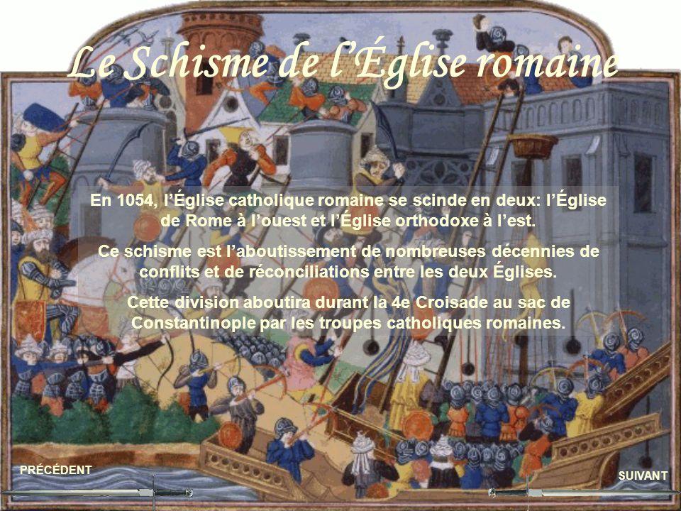 Le Schisme de lÉglise romaine PRÉCÉDENT SUIVANT En 1054, lÉglise catholique romaine se scinde en deux: lÉglise de Rome à louest et lÉglise orthodoxe à lest.
