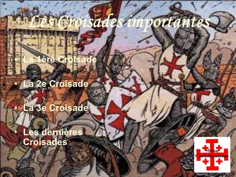 La 1ère Croisade La 2e Croisade La 3e Croisade Les dernières Croisades Les Croisades importantes
