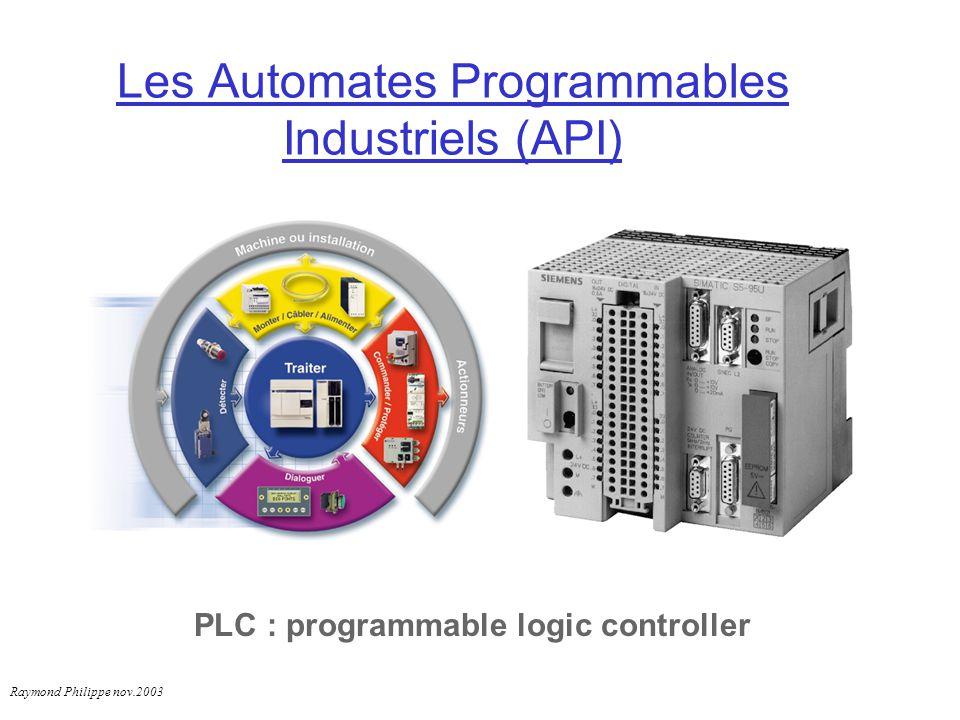 Les Automates Programmables Industriels (API) PLC : programmable logic controller Raymond Philippe nov.2003