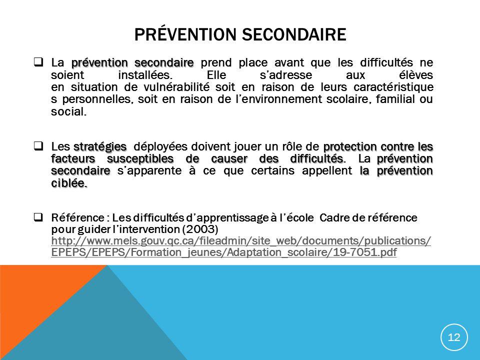 PRÉVENTION SECONDAIRE prévention secondaire La prévention secondaire prend place avant que les difficultés ne soient installées. Elle sadresse aux élè