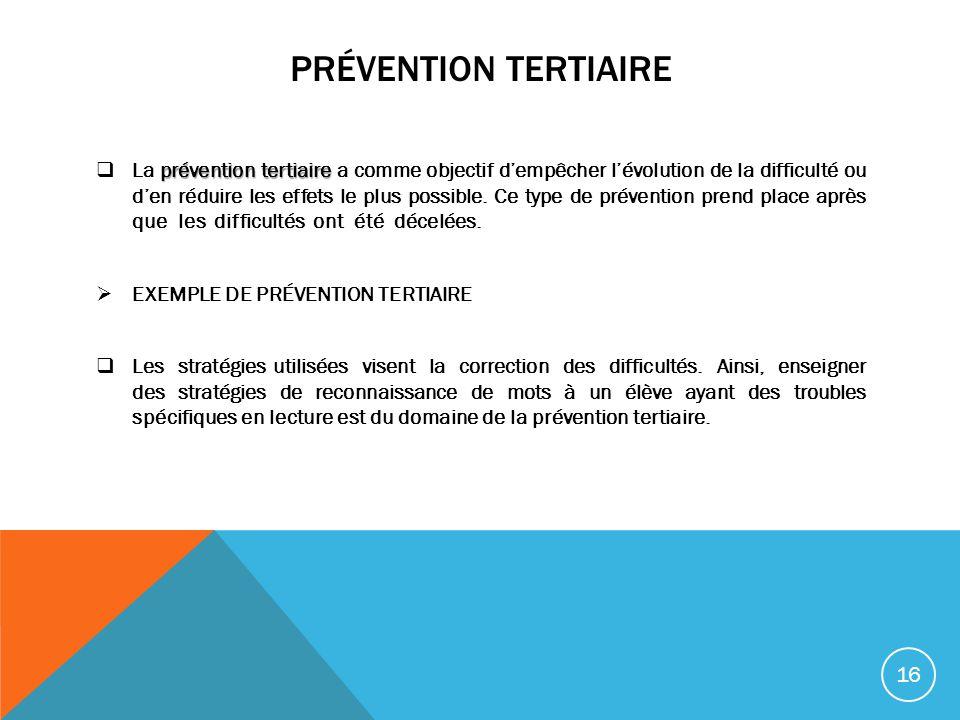 PRÉVENTION TERTIAIRE prévention tertiaire La prévention tertiaire a comme objectif dempêcher lévolution de la difficulté ou den réduire les effets le
