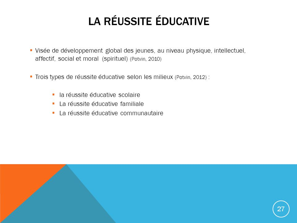 LA RÉUSSITE ÉDUCATIVE Visée de développement global des jeunes, au niveau physique, intellectuel, affectif, social et moral (spirituel) (Potvin, 2010)