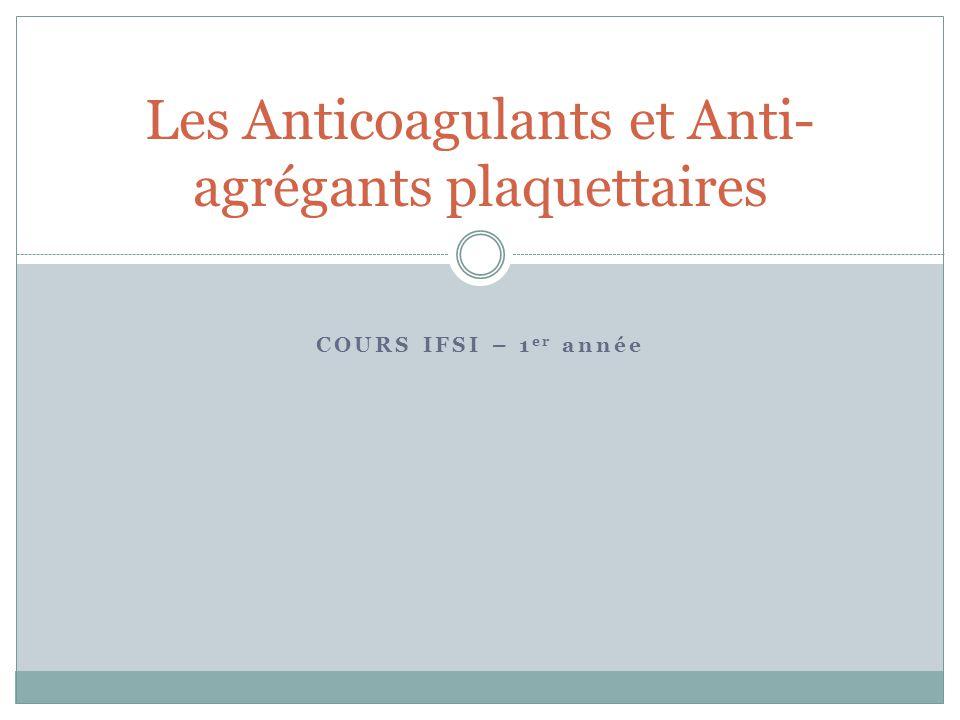 COURS IFSI – 1 er année Les Anticoagulants et Anti- agrégants plaquettaires