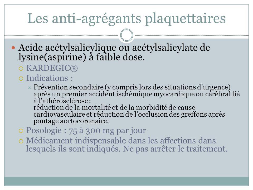 Les anti-agrégants plaquettaires Acide acétylsalicylique ou acétylsalicylate de lysine(aspirine) à faible dose. KARDEGIC® Indications : Prévention sec