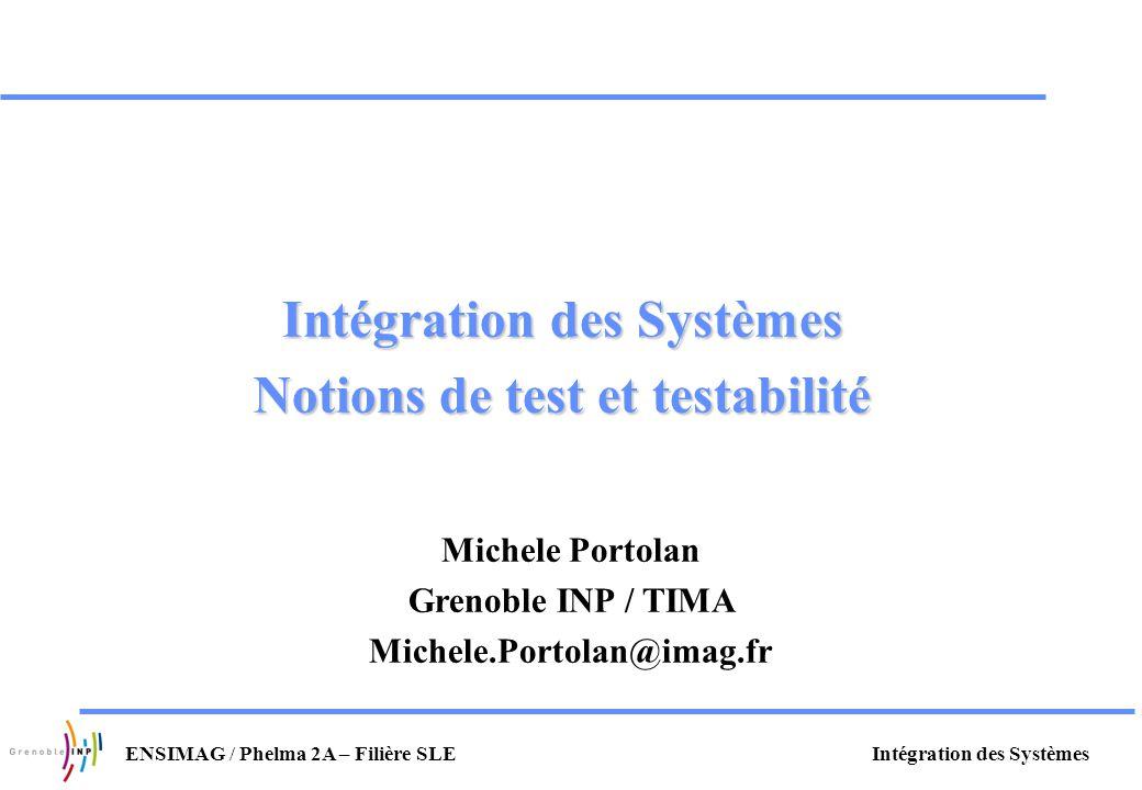 Intégration des SystèmesENSIMAG / Phelma 2A – Filière SLE Intégration des Systèmes Notions de test et testabilité Michele Portolan Grenoble INP / TIMA