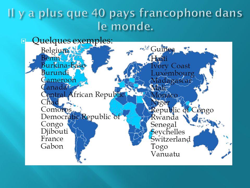 Quelques exemples: Belgium Benin Burkina-Faso Burundi Cameroon Canada Central African Republic Chad Comoros Democratic Republic of Congo Djibouti Fran