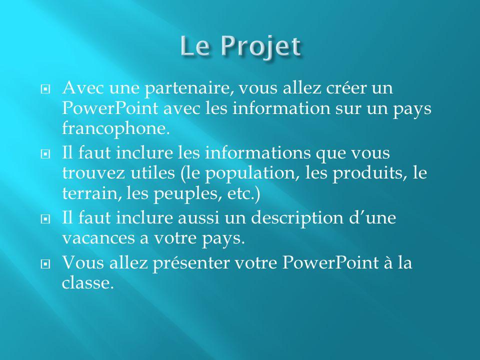 Avec une partenaire, vous allez créer un PowerPoint avec les information sur un pays francophone. Il faut inclure les informations que vous trouvez ut