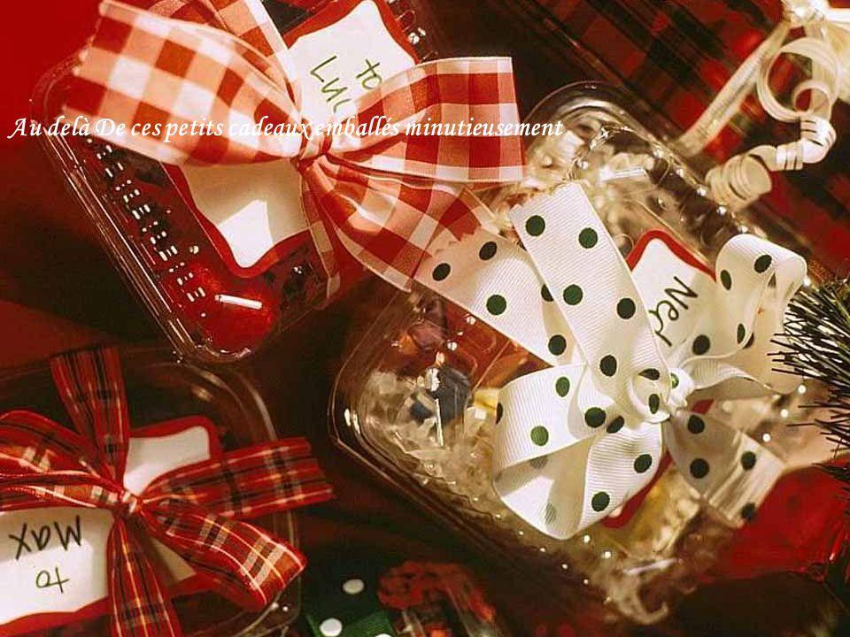 Au delà De ces petits cadeaux emballés minutieusement