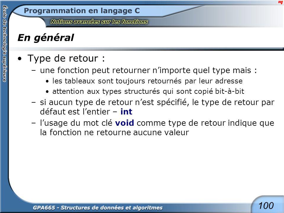100 En général Type de retour : –une fonction peut retourner nimporte quel type mais : les tableaux sont toujours retournés par leur adresse attention