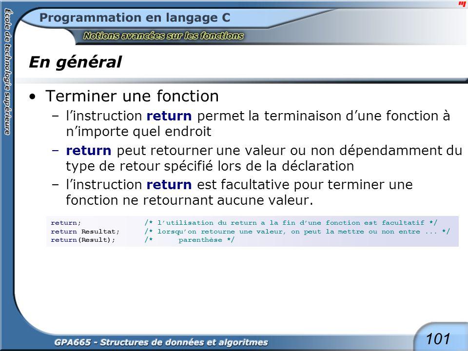 101 En général Terminer une fonction –linstruction return permet la terminaison dune fonction à nimporte quel endroit –return peut retourner une valeu
