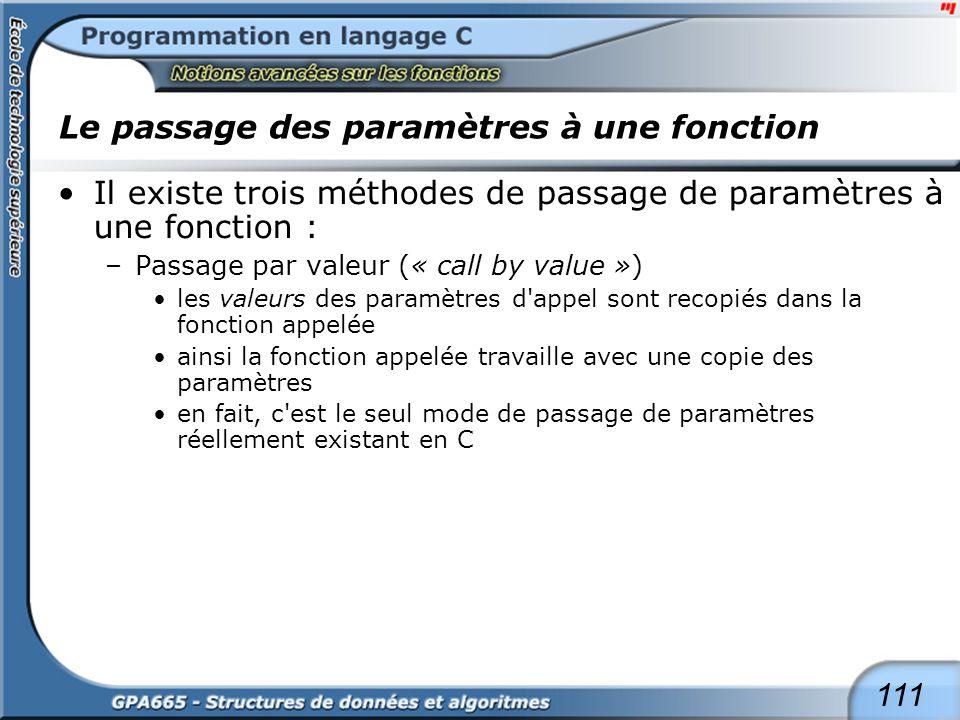 111 Le passage des paramètres à une fonction Il existe trois méthodes de passage de paramètres à une fonction : –Passage par valeur (« call by value »