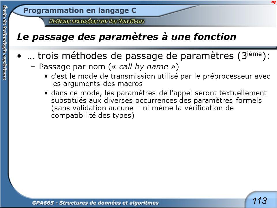 113 Le passage des paramètres à une fonction … trois méthodes de passage de paramètres (3 ième ): –Passage par nom (« call by name ») c'est le mode de