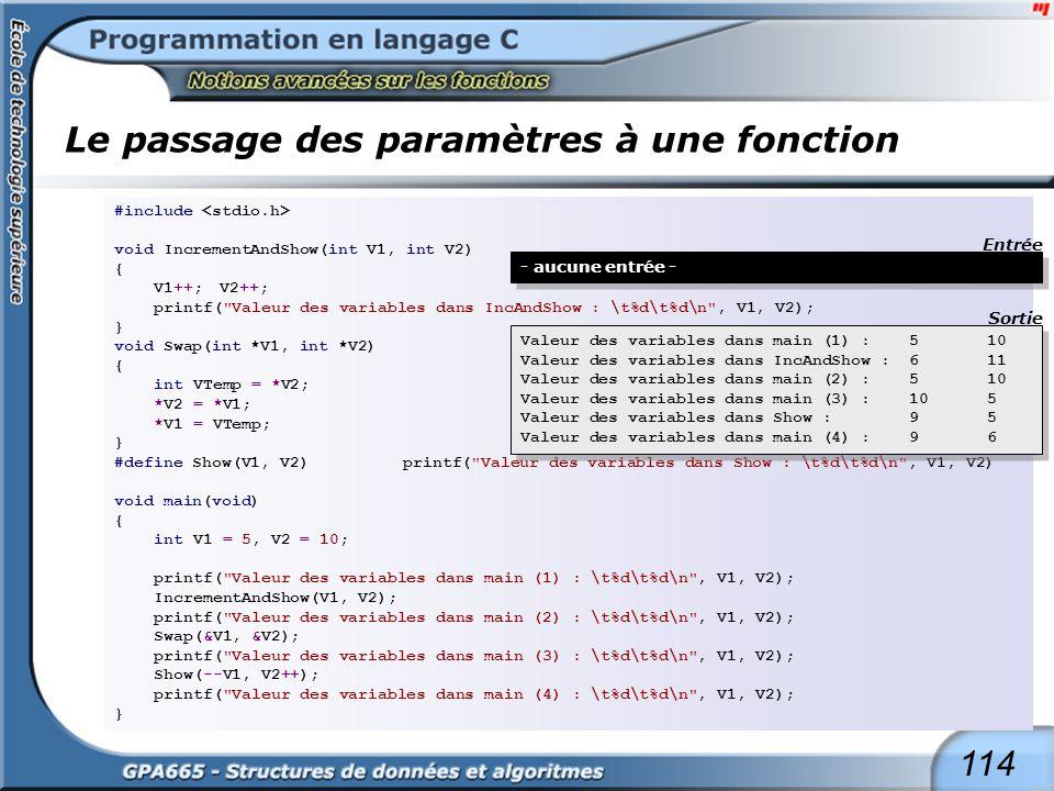 114 Le passage des paramètres à une fonction #include void IncrementAndShow(int V1, int V2) { V1++;V2++; printf(