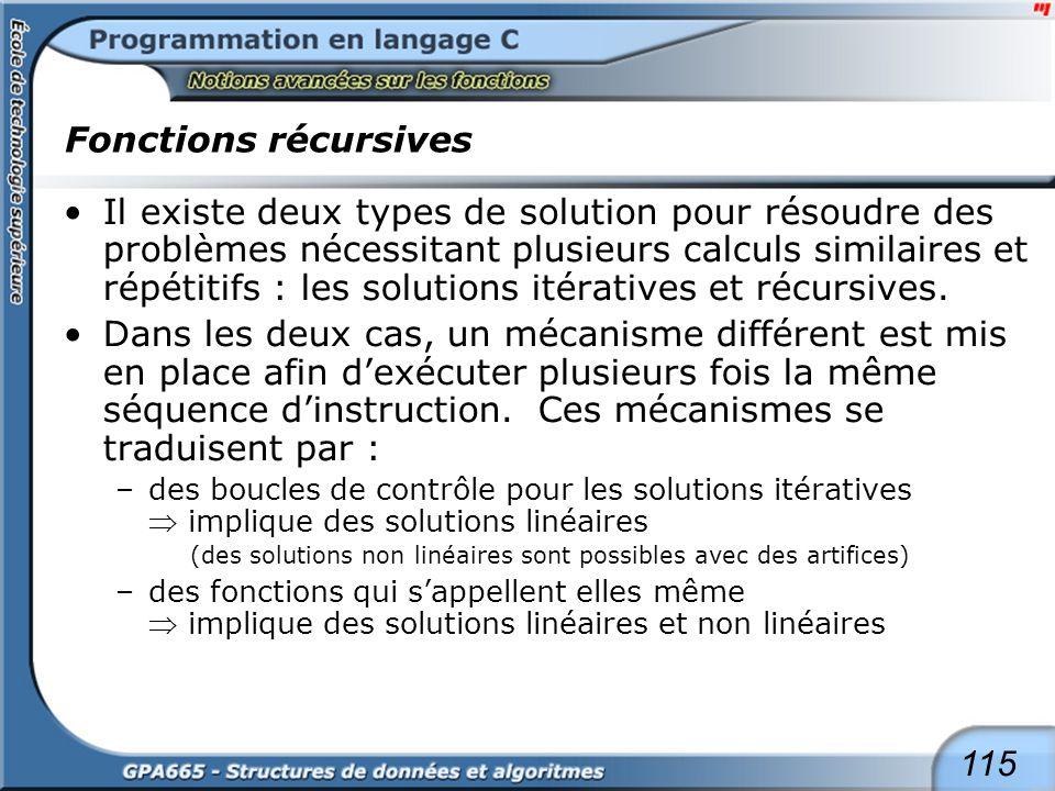 115 Fonctions récursives Il existe deux types de solution pour résoudre des problèmes nécessitant plusieurs calculs similaires et répétitifs : les sol