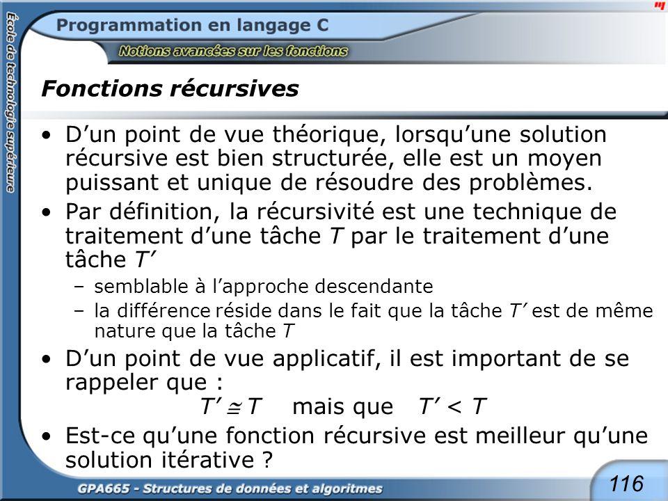 116 Fonctions récursives Dun point de vue théorique, lorsquune solution récursive est bien structurée, elle est un moyen puissant et unique de résoudr