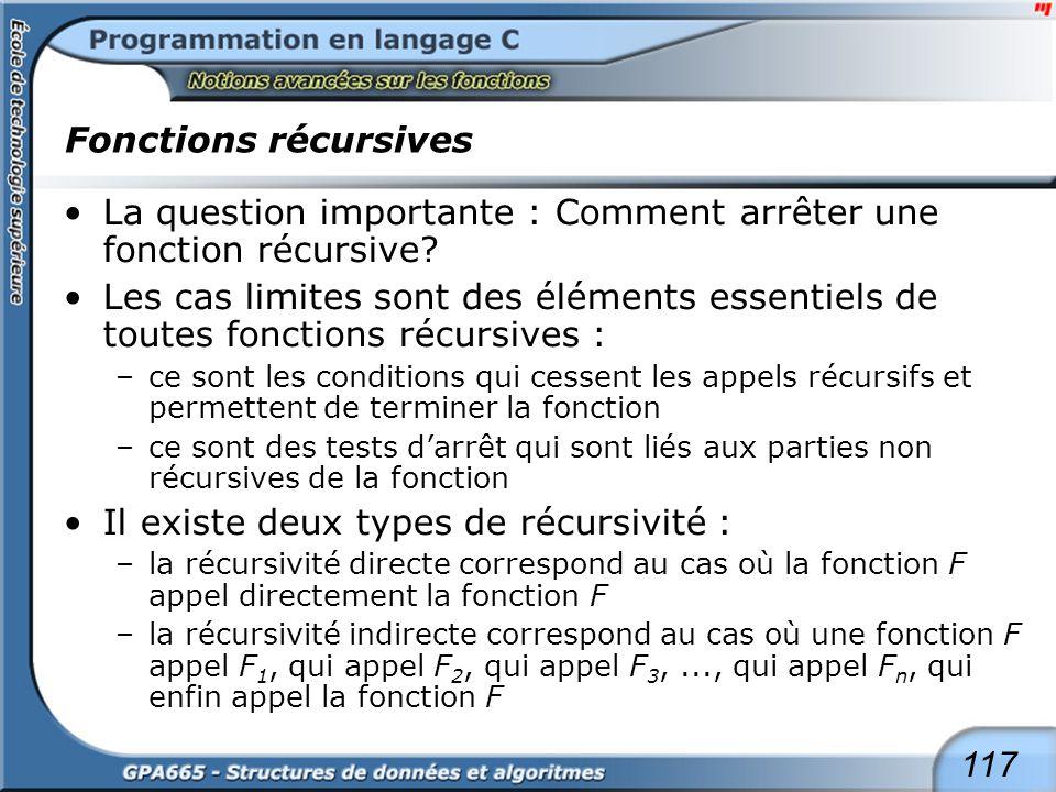 117 Fonctions récursives La question importante : Comment arrêter une fonction récursive? Les cas limites sont des éléments essentiels de toutes fonct