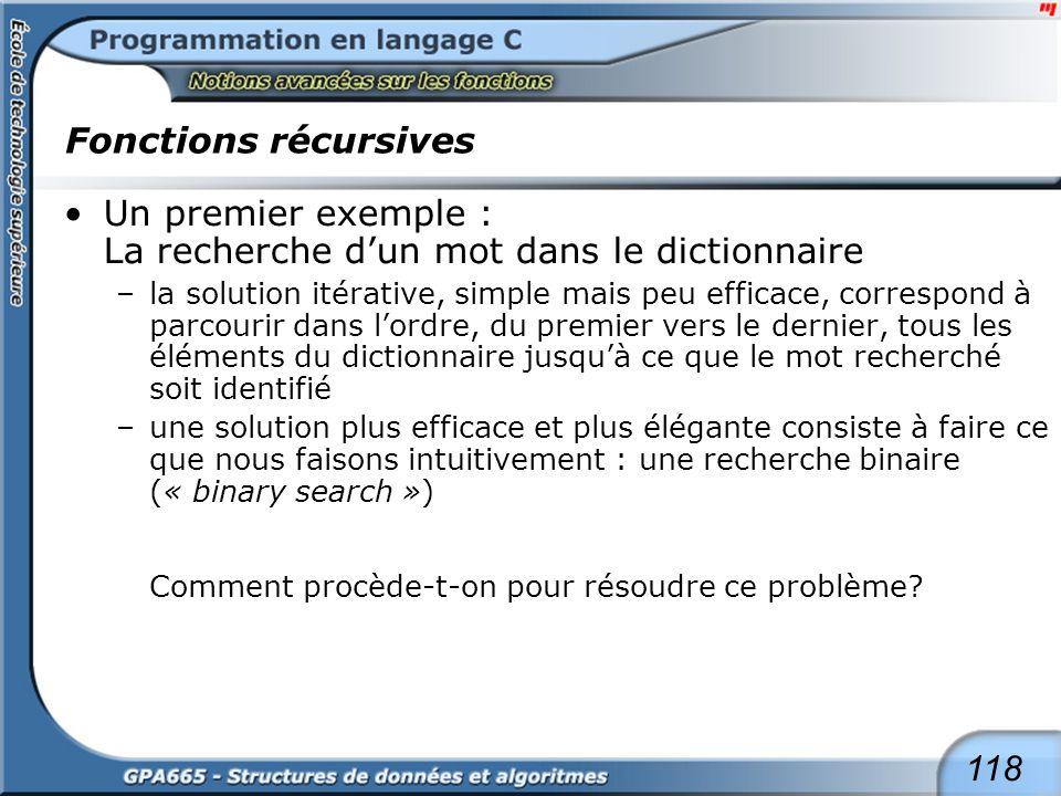 118 Fonctions récursives Un premier exemple : La recherche dun mot dans le dictionnaire –la solution itérative, simple mais peu efficace, correspond à