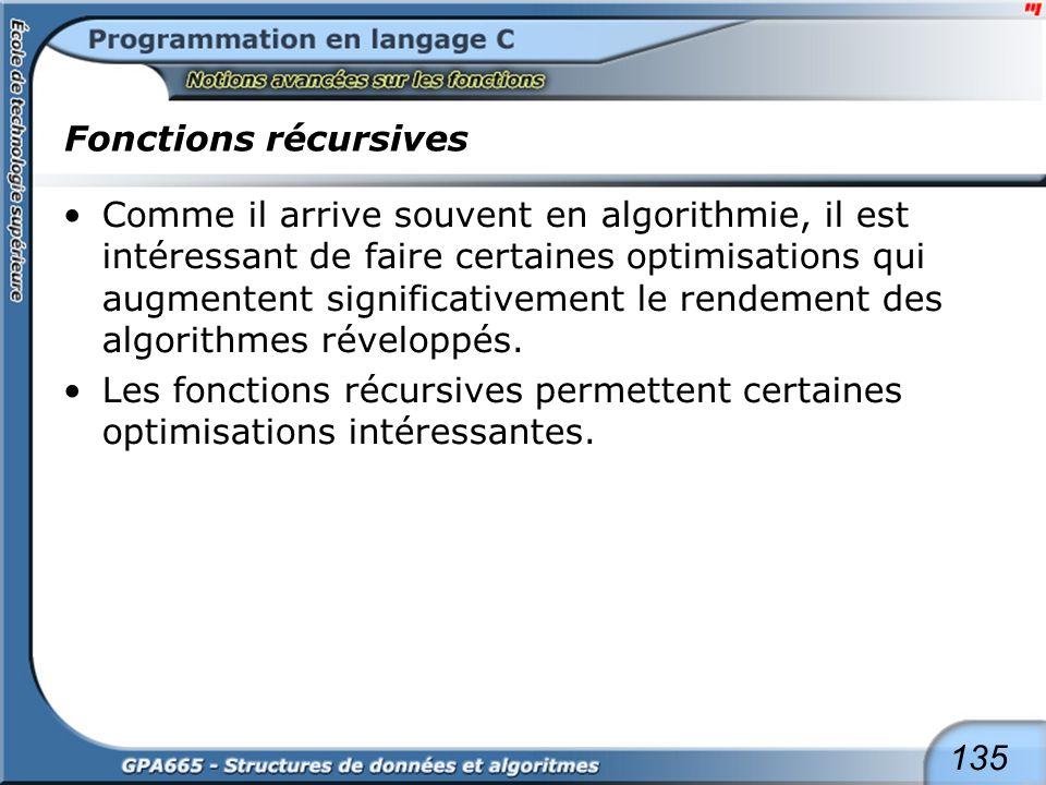 135 Fonctions récursives Comme il arrive souvent en algorithmie, il est intéressant de faire certaines optimisations qui augmentent significativement