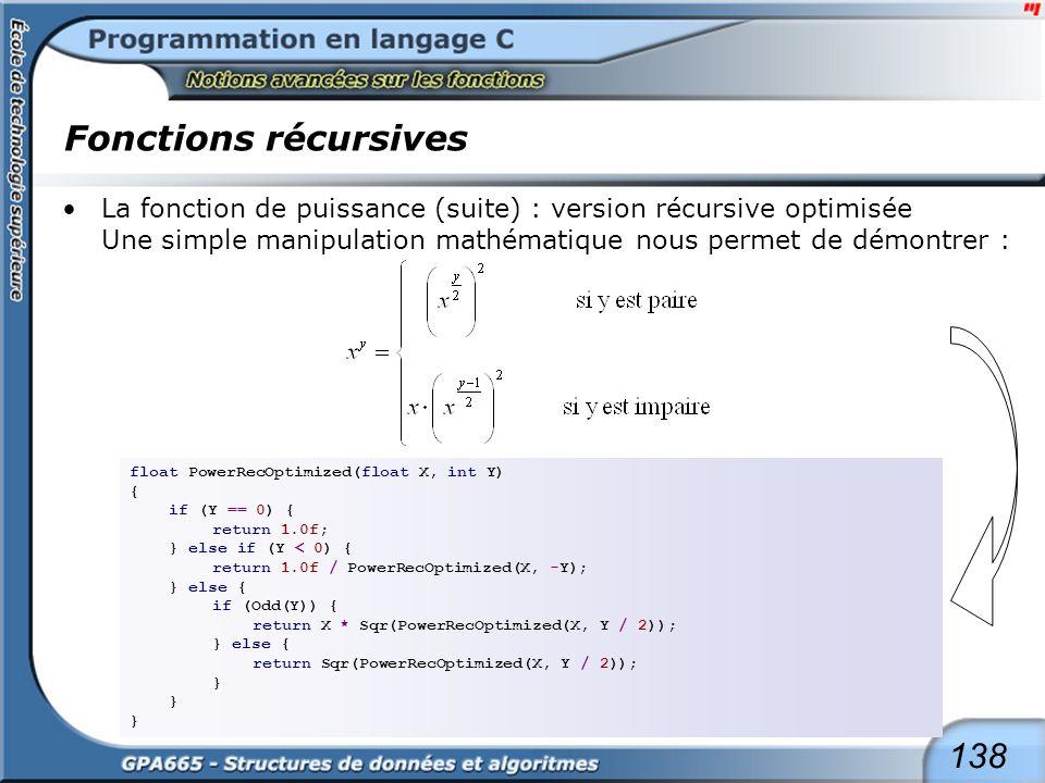 138 Fonctions récursives La fonction de puissance (suite) : version récursive optimisée Une simple manipulation mathématique nous permet de démontrer