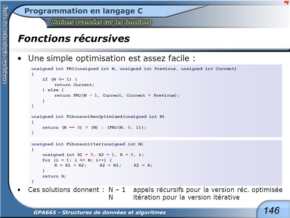 146 Fonctions récursives Une simple optimisation est assez facile : Ces solutions donnent : N – 1 appels récursifs pour la version réc. optimisée Nité