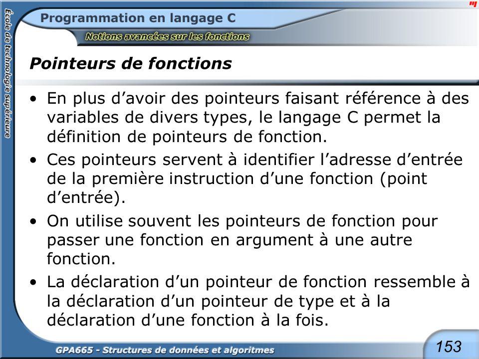 153 Pointeurs de fonctions En plus davoir des pointeurs faisant référence à des variables de divers types, le langage C permet la définition de pointe