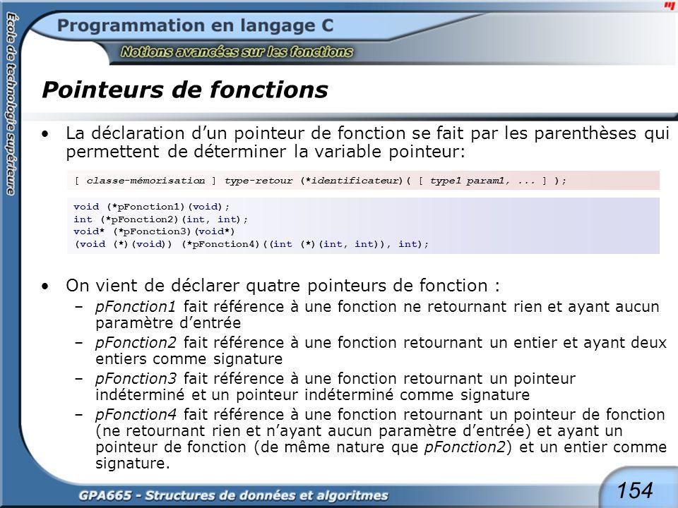 154 Pointeurs de fonctions La déclaration dun pointeur de fonction se fait par les parenthèses qui permettent de déterminer la variable pointeur: On v