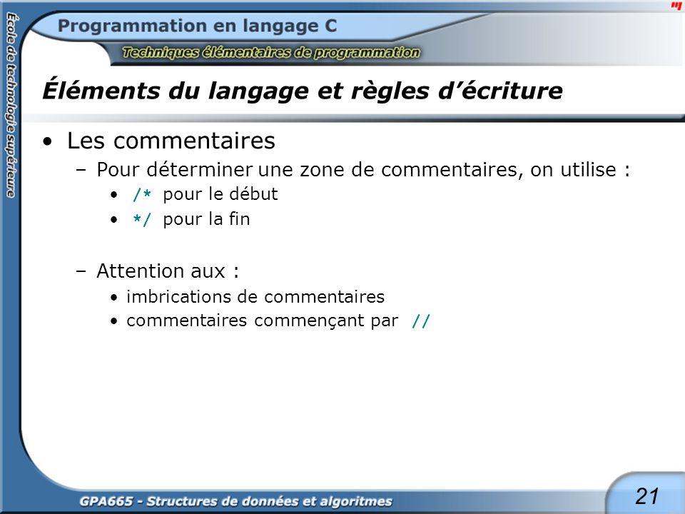 21 Éléments du langage et règles décriture Les commentaires –Pour déterminer une zone de commentaires, on utilise : /* pour le début */ pour la fin –A
